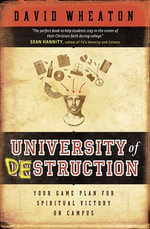 University of Destruction : Your Game Plan for Spiritual Victory on Campus - David Wheaton