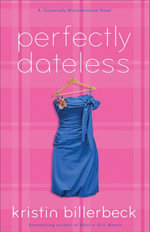 Perfectly Dateless : A Universally Misunderstood Novel - Kristin Billerbeck