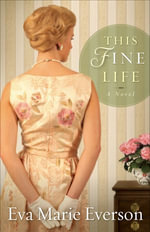 This Fine Life : A Novel - Eva Marie Everson