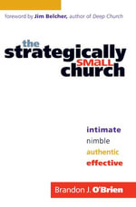 Strategically Small Church, The : Intimate, Nimble, Authentic, and Effective - Brandon J. O'Brien