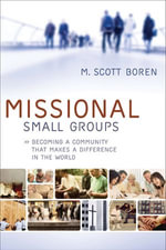 Missional Small Groups : Becoming a Community That Makes a Difference in the World - M. Scott Boren