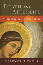 Death and Afterlife : A Theological Introduction - Terence Nichols