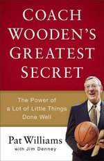Coach Wooden's Greatest Secret : The Power of a Lot of Little Things Done Well - Pat Williams