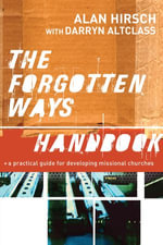 The Forgotten Ways Handbook : A Practical Guide for Developing Missional Churches - Alan Hirsch
