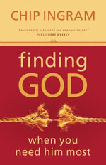 Finding God When You Need Him Most - Chip Ingram