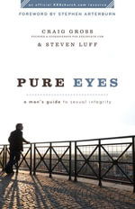 Pure Eyes : A Man's Guide to Sexual Integrity - Craig Gross