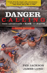 Danger Calling : True Adventures of Risk and Faith - Peb Jackson