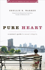 Pure Heart : A Woman's Guide to Sexual Integrity - Shellie R. Warren