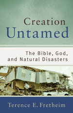 Creation Untamed : The Bible, God, and Natural Disasters - Terence E. Fretheim
