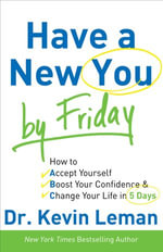 Have a New You by Friday : How to Accept Yourself, Boost Your Confidence & Change Your Life in 5 Days - Dr. Kevin Leman