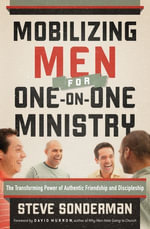 Mobilizing Men for One-on-One Ministry : The Transforming Power of Authentic Friendship and Discipleship - Steve Sonderman
