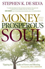 Money and the Prosperous Soul : Tipping the Scales of Favor and Blessing - Stephen K. De Silva