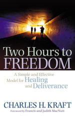 Two Hours to Freedom : A Simple and Effective Model for Healing and Deliverance - Charles H. Kraft