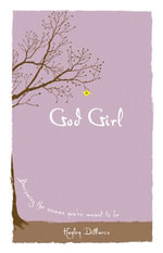 God Girl : Becoming the Woman You're Meant to Be - Hayley DiMarco