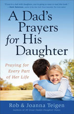 Dad's Prayers for His Daughter, A : Praying for Every Part of Her Life - Rob Teigen