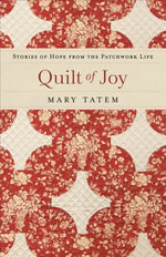 Quilt of Joy : Stories of Hope from the Patchwork Life - Mary Tatem
