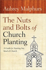 The Nuts and Bolts of Church Planting : A Guide for Starting Any Kind of Church - Aubrey Malphurs