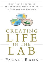 Creating Life in the Lab : How New Discoveries in Synthetic Biology Make a Case for the Creator - Fazale Rana