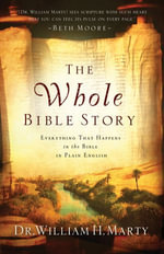 The Whole Bible Story : Everything That Happens in the Bible in Plain English - Dr. William H. Marty