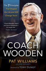Coach Wooden : The 7 Principles That Shaped His Life and Will Change Yours - Pat Williams