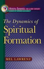 The Dynamics of Spiritual Formation - Mel Lawrenz
