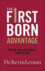 The Firstborn Advantage : Making Your Birth Order Work for You - Dr. Kevin Leman