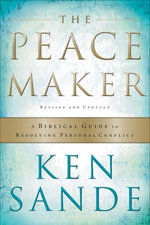 Peacemaker, The : A Biblical Guide to Resolving Personal Conflict - Ken Sande