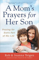 A Mom's Prayers for Her Son : Praying for Every Part of His Life - Rob Teigen