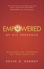 Empowered by His Presence : Receiving the Strength You Need Each Day - Kevin G. Harney