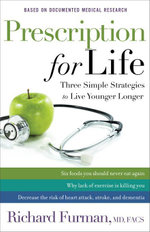 Prescription for Life : Three Simple Strategies to Live Younger Longer - Richard MD, FACS Furman