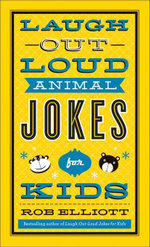 Laugh-Out-Loud Animal Jokes for Kids - Rob Elliott