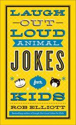 Laugh-Out-Loud Animal Jokes for Kids - Rob Elliott