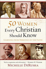 50 Women Every Christian Should Know : Learning from Heroines of the Faith - Michelle Derusha