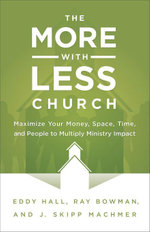 The More-with-Less Church : Maximize Your Money, Space, Time, and People to Multiply Ministry Impact - Eddy Hall