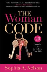 The Woman Code : 20 Powerful Keys to Unlock Your Life - Sophia A. Nelson