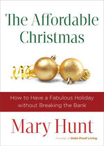 The Affordable Christmas : How to Have a Fabulous Holiday without Breaking the Bank - Mary Hunt