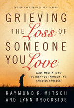 Grieving the Loss of Someone You Love : Daily Meditations to Help You Through the Grieving Process - Raymond R Mitsch