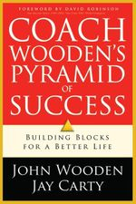 Coach Wooden's Pyramid of Success : Building Blocks For a Better Life - John Wooden