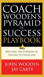 Coach Wooden's Pyramid of Success Playbook : Applying the Pyramid of Success to Your Life - John Wooden