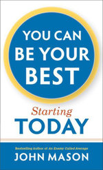 You Can Be Your Best--Starting Today - John Mason