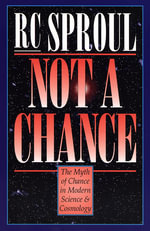 Not a Chance : The Myth of Chance in Modern Science and Cosmology - R. C. Sproul