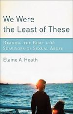 We Were the Least of These : Reading the Bible with Survivors of Sexual Abuse - Elaine A. Heath
