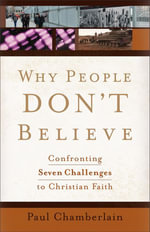 Why People Don't Believe : Confronting Seven Challenges to Christian Faith - Paul Chamberlain