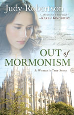 Out of Mormonism : A Woman's True Story - Judy Robertson