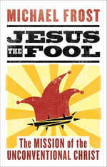 Jesus the Fool : The Mission of the Unconventional Christ - Michael Frost