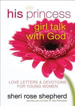His Princess Girl Talk with God : Love Letters and Devotions for Young Women - Sheri Rose Shepherd