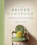 The Bride's Handbook : A Spiritual & Practical Guide for Planning Your Wedding - Amy J. Tol