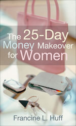 The 25-Day Money Makeover for Women - Francine L. Huff