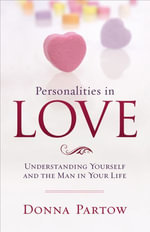 Personalities in Love : Understanding the Man in Your Life - Donna Partow