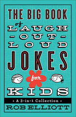 Big Book of Laugh-Out-Loud Jokes for Kids, The : A 3-in-1 Collection - Rob Elliott
